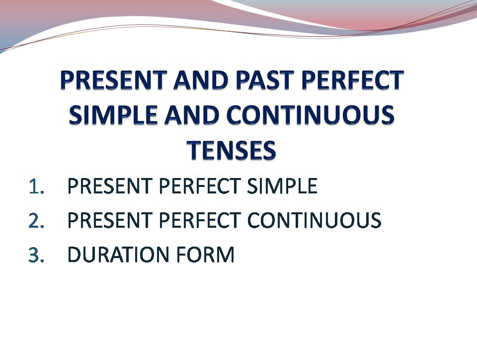 Present Perfect Simple and Continuous and Duration Form