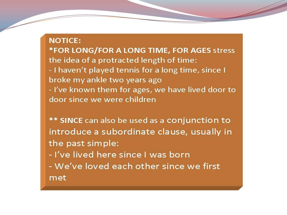 Duration Form: For Long/For A Long Time, For Ages; Since as a conjunction