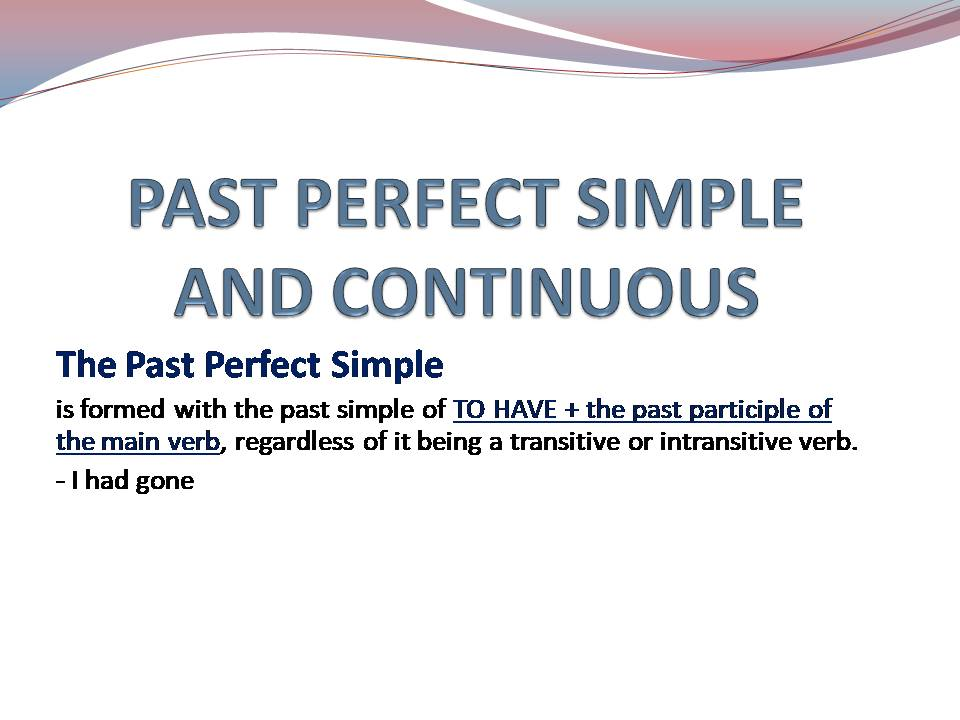 Past Perfect Simple and Continuous